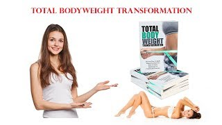 Total bodyweight transformation Review - How To Get In The Best Shape Of Your Life?