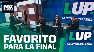 LUP: ¿Quién es el favorito para la final?