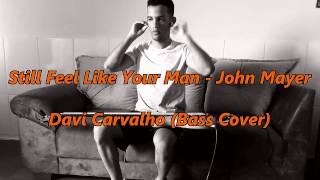 Davi Carvalho | Still Feel Like Your Man - John Mayer (Bass Cover)