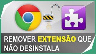 Como Remover Extensões do Navegador Chrome / Como desinstalar extensão que não desinstala