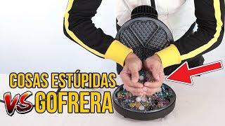 PUEDES METER COSAS ESTÚPIDAS EN LA GOFRERA (Recopilación)
