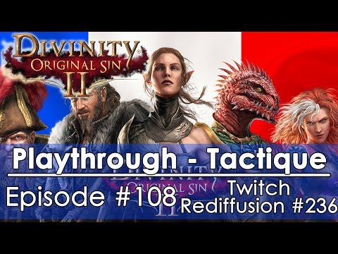 [FR]Divinity: Original Sin 2 - Episode #108 Tactique FR(Twitch - Redif #236)