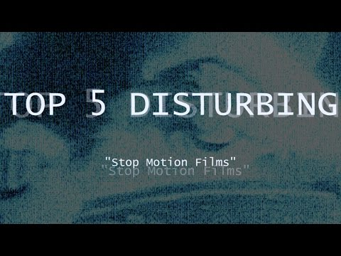 Top 5 Disturbing Stop Motion Films (VERY WEIRD)