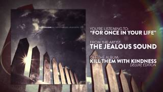 The Jealous Sound - For Once In Your Life