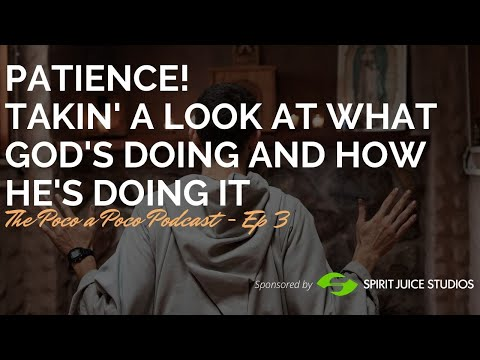 Patience! Takin' a Look at What God's Doing and How He's Doing It   EP 03