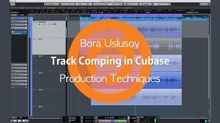 Track Comping in Cubase | Production Techniques | Bora Uslusoy