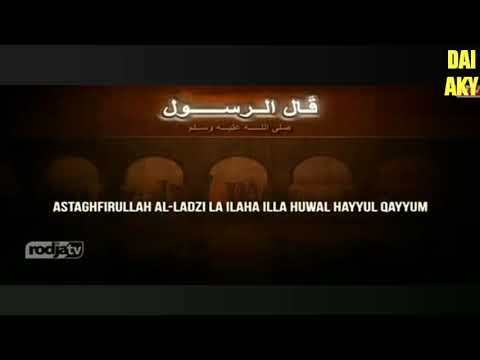 ASTAGHFIRULLAH AL LADZI LA ILAHA ILLA HUWAL HAYYUL QAYYUM (qola Rosulullah SAW)