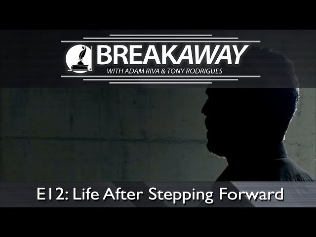 #12 Life After Stepping Forward feat. Tony Rodrigues | BREAKAWAY Season 2