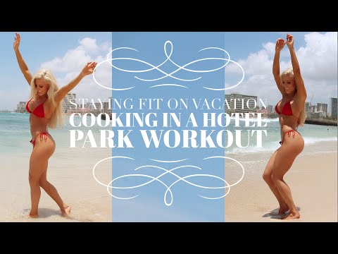 Vaca Vlog2: Cooking in Hotel Room, Staying Fit On Vacation, & Outdoor Workout
