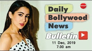 Bollywood News | Latest Bollywood News in Hindi | Sara Ali Khan | 11 December 2019 | 7 AM