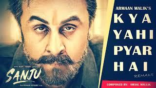 Kya Yahi Pyar Hai by Armaan Malik (Sanju Movie Songs 2018) I Remake