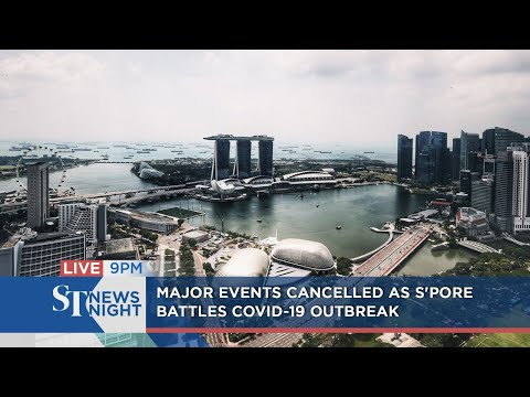 Major events cancelled as S'pore battles Covid-19 outbreak | ST NEWS NIGHT