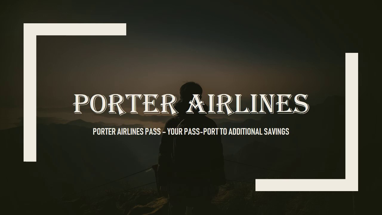 Add on to your comfort and affordability with Porter Airlines Pass