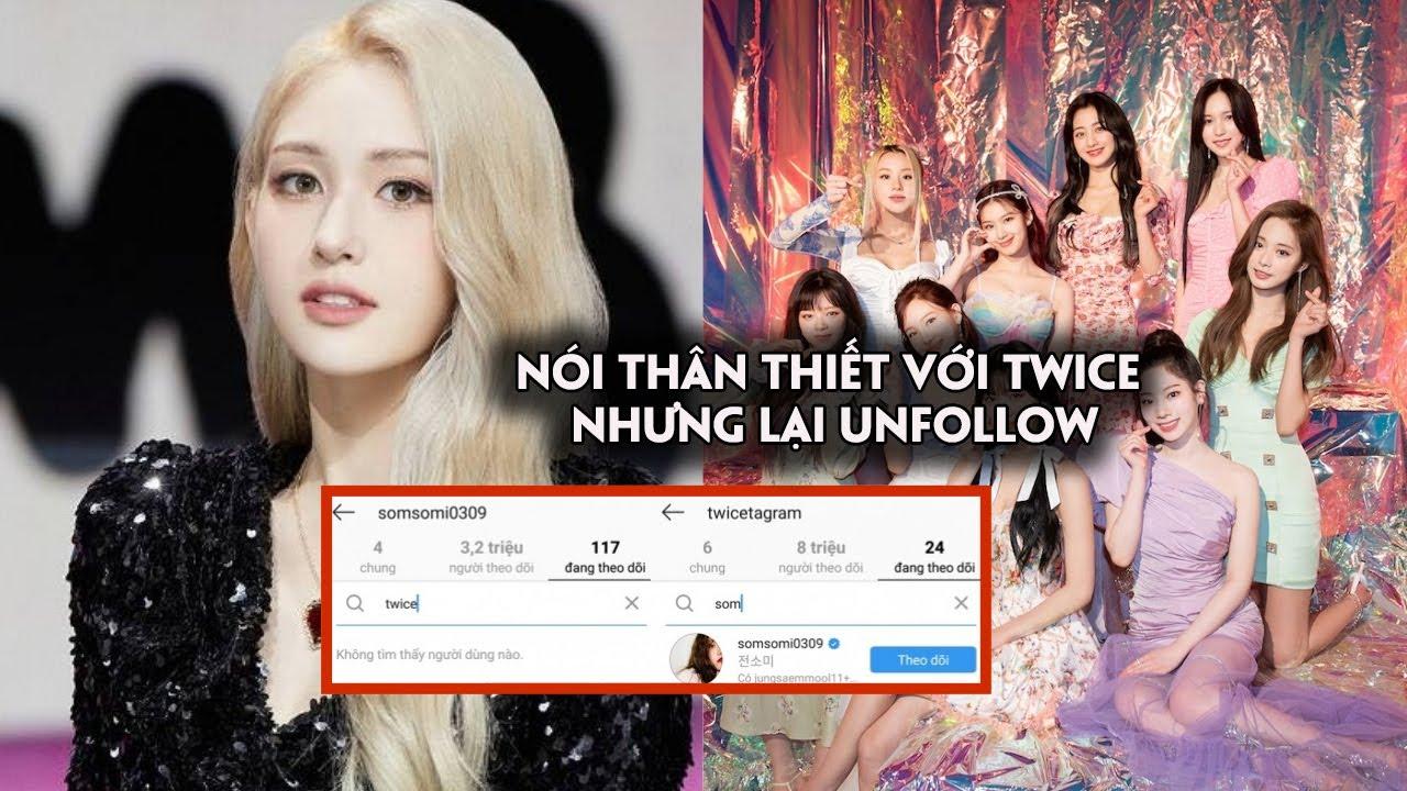 Tranh cãi chuyện Somi nói thân thiết với TWICE nhưng lại unfollow Instagram