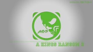 A Kings Ransom 3 by Johannes Bornlöf - [Build Music]