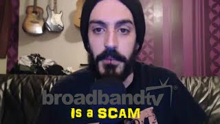 Video BROADBAND TV IS A SCAM!!!! YOUTUBE NETWORK FALSELY CLAIMS CHANNEL download MP3, 3GP, MP4, WEBM, AVI, FLV September 2018