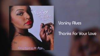Vaniny Alves - Thanks For Your Love [Áudio]