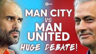 MANCHESTER CITY vs MANCHESTER UNITED The HUGEDerby Debate!