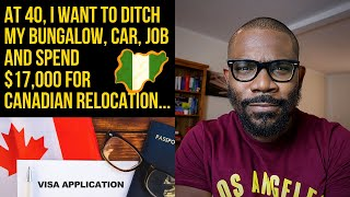 Ditch my Bungalow, Car, Job and spend $17,000 for Canadian Relocation...