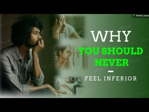 WHY YOU SHOULD NEVER FEEL INFERIOR