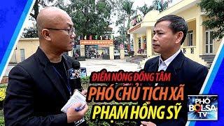 Điểm nóng thôn Hoành, xã Đồng Tâm: Phỏng vấn Phó Chủ tịch UBND xã Phạm Hồng Sỹ
