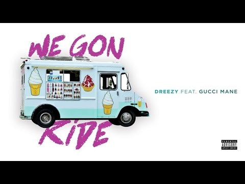 Dreezy - We Gon Ride (Audio) ft. Gucci Mane