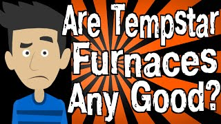 Are Tempstar Furnaces Any Good?