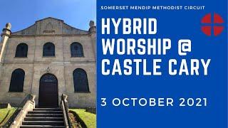 3 October 2021 Hybrid Worship @ Castle Cary