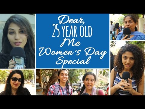 Dear 25 Year Old Me (Women's Day Special)
