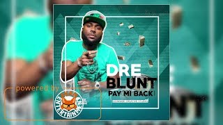Dre Blunt - Pay Me Back