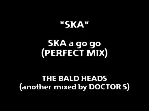 SKA a go go (PERFECT MIX) / THE BALD HEADS (another mixed by DOCTOR S)