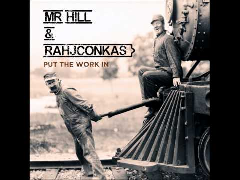 Mr Hill & Rahjconkas - Put The Work In