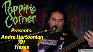 Poppitt's Corner Presents: Andre Hartoonian of Hexen