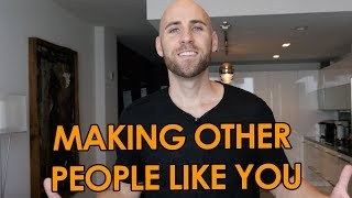 THE SECRET TO MAKING PEOPLE LIKE YOU