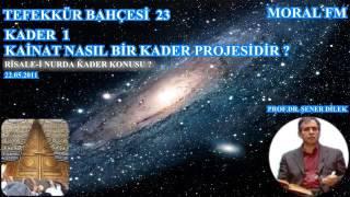23 KADER-1 KAİNAT NASIL BİR KADER PROJESİDİR  (22.05.2011)