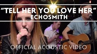 Echosmith - Tell Her You Love Her (Acoustic) [Live]