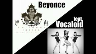 [MASHUP] Beyonce x VOCALOID - Meltdown Ladies (Put a Ring on the Core) + MP3 DOWNLOAD