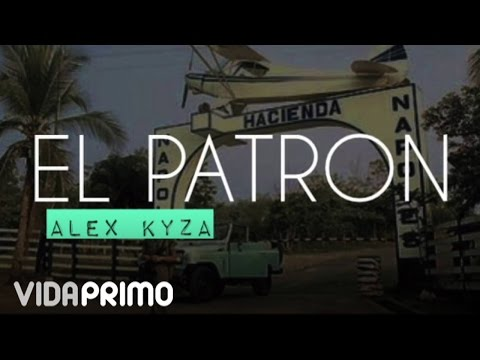 Alex Kyza - El Patron [Official Audio]