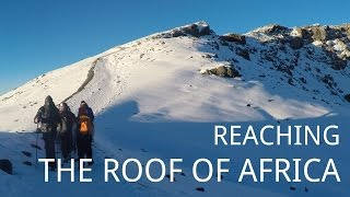 Reaching the Roof of Africa | A Mount Kilimanjaro Documentary