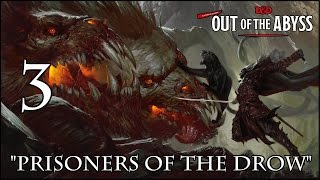 "Dungeons & Dragons 5e, Out Of The Abyss, Episode 3, ""Prisoners Of The Drow"""