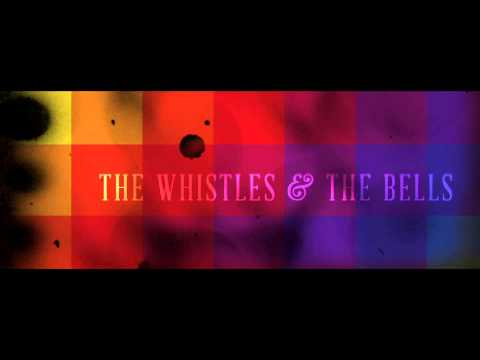 The Whistles & The Bells - Mercy Please