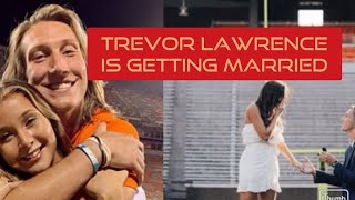 CLEMSON  Trevor Lawrence iS GETTING MARRiED