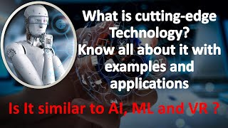 What is cutting eḋge Technology | Examples and applications | Is it similar to AI, ML, and VR ? | VR