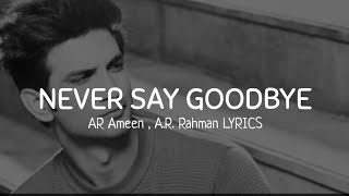 Dil Bechara - Never Say Goodbye (Lyrics) |A.R Ameen | A.R. Rahman