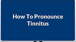 How To Pronounce Tinnitus [Tinnitus Pronunciation]