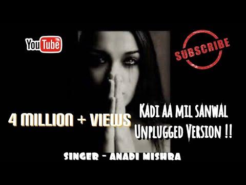 Kadi Aa Mil Sanwal - [UNPLUGGED VERSION] By ANADI MISHRA