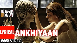 ANKHIYAAN LYRICAL VIDEO SONG | Do Lafzon Ki Kahani | Randeep Hooda, Kajal Aggarwal | Kanika Kapoor
