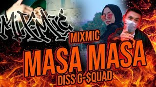 [10.57 MB] MIXMIC - MASA MASA (DISS G-$QUAD) REACTION !!