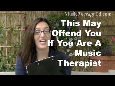 This may offend you if you are a music therapist