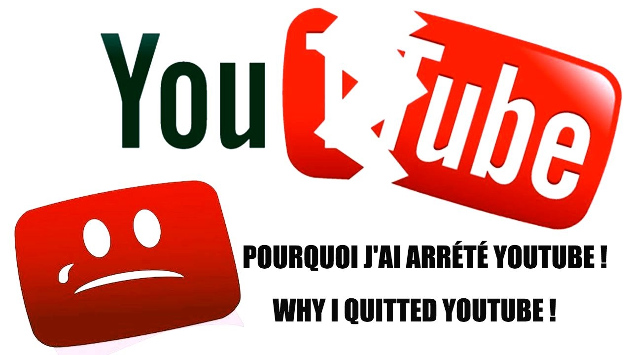 POURQUOI J'AI ARRÊTÉ YOUTUBE ?! WHY I QUITTED YOUTUBE ! - YOUTUBE ...